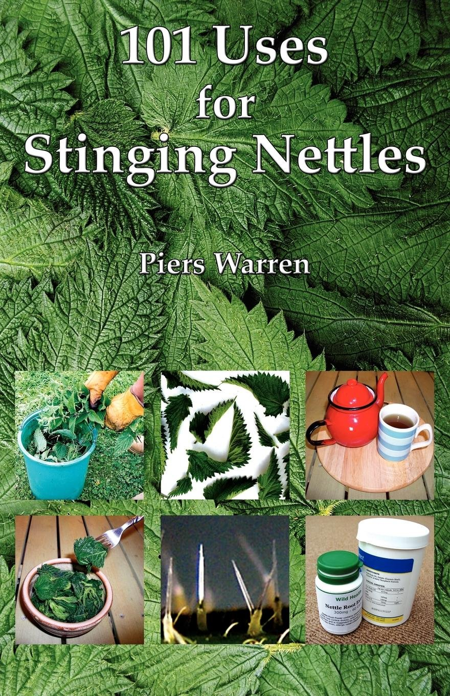 101 Uses for Stinging Nettles: Piers Warren: 9780954189990: Amazon.com:  Books