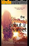 The Unlikely Debut of Ellie Sweet (The Ellie Sweet Series Book 2)