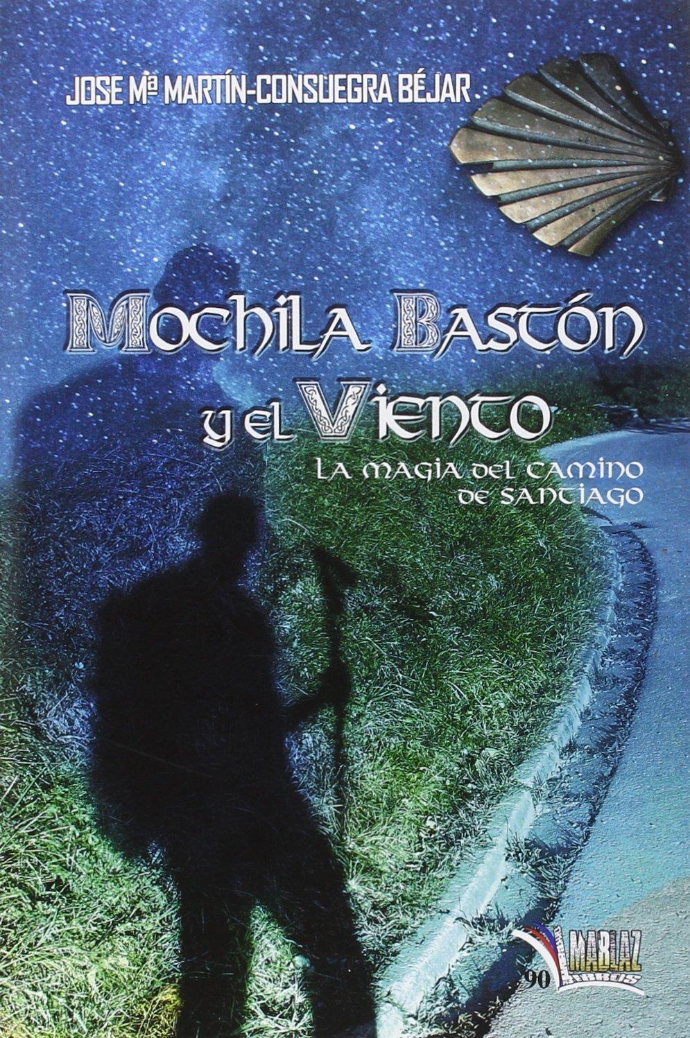 Mochila, bastón y el viento : la magia del Camino de Santiago (Spanish) Paperback – March 1, 2016