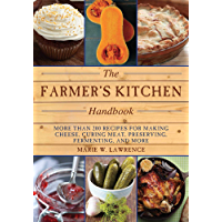 The Farmer's Kitchen Handbook: More Than 200 Recipes for Making Cheese, Curing Meat, Preserving, Fermenting, and More…