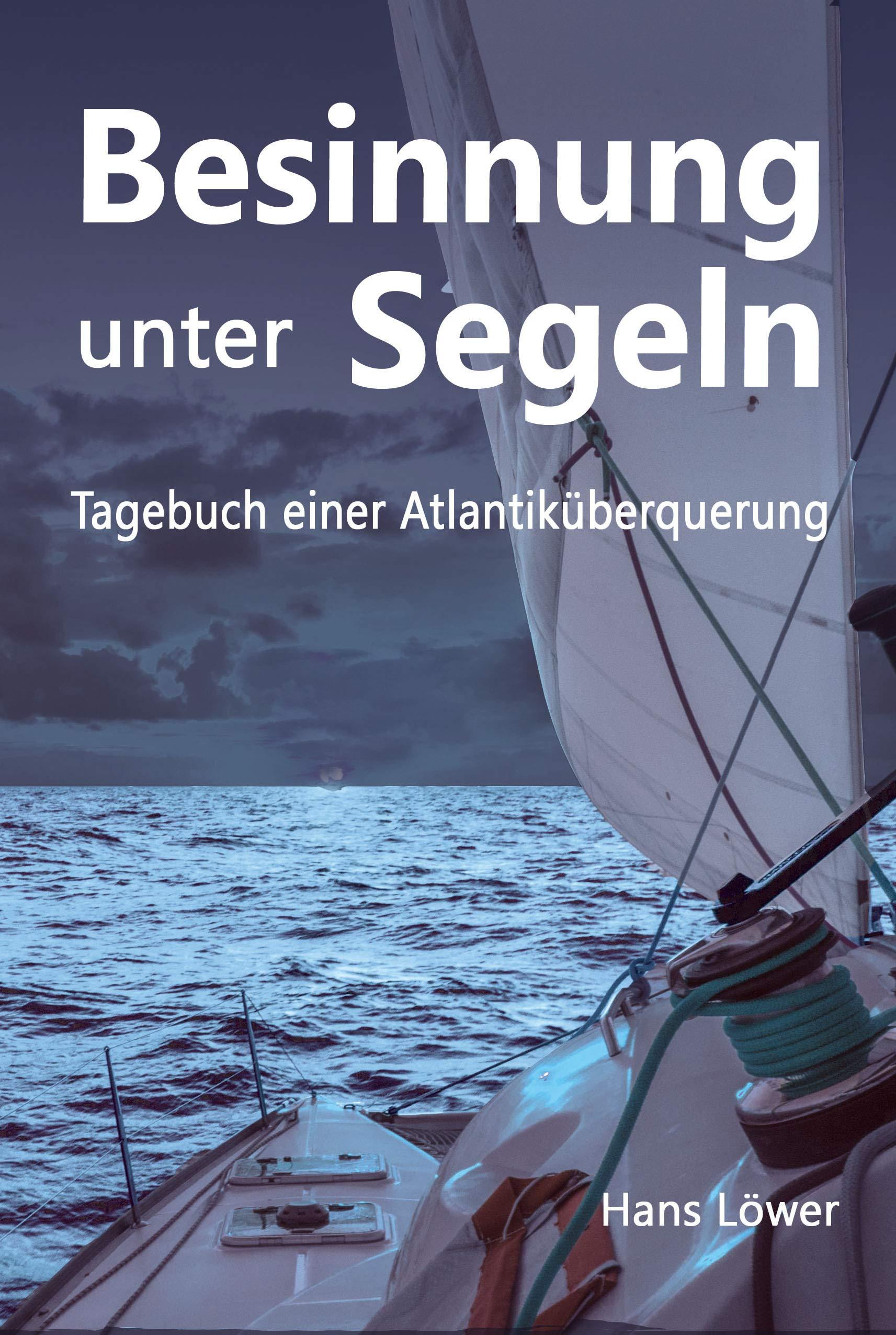 Besinnung unter Segeln: Tagebuch einer Atlantiküberquerung Taschenbuch – 10. Oktober 2018 Hans Löwer Hans Löwer (Nova MD) 3964433055 Reiseberichte / Welt gesamt