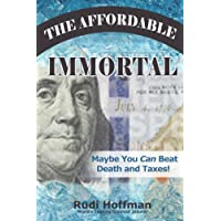 The Affordable Immortal: Maybe You Can Beat Death and Taxes