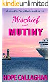 Mischief and Mutiny: A Cruise Ship Mystery (Cruise Ship Cozy Mysteries Book 19)