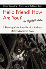 Hello Friend!  How Are You? Color Learning - Movement Edition: Cats: A Rhyming Color Identification & Gross Motor Movement Book (Hello Friends Colors: Cats 1) Kindle Edition