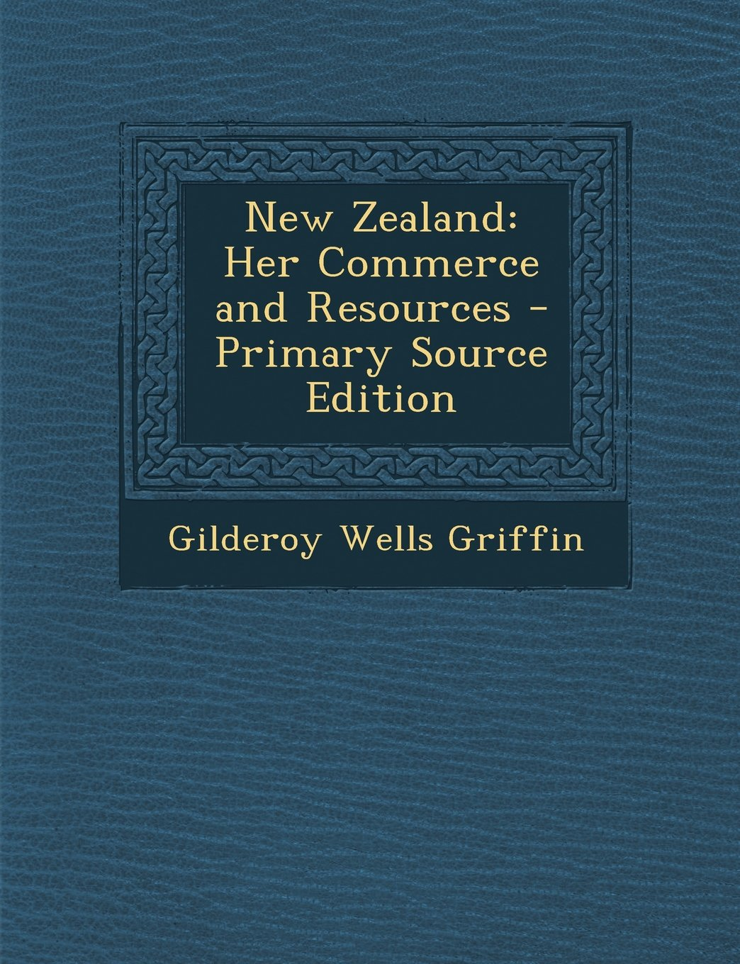 New Zealand: Her Commerce and Resources - Primary Source Edition PDF