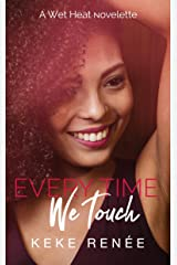 Every Time We Touch (A Wet Heat Novelette) Kindle Edition