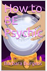 How to BE Psychic Kindle Edition