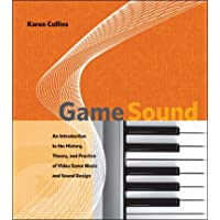 Collins, K: Game Sound - An Introduction to the History, The: An Introduction to the History, Theory, and Practice of Video Game Music and Sound Design: 0 (The MIT Press)