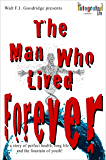 The Man Who Lived Forever: a story of perfect health, long life and the fountain of youth (The Integrated Life)