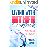 The Living With MTHFR Cookbook: A Cookbook For Those Diagnosed With The MTHFR Mutation (English Edition)