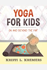 Yoga for Kids: On and Beyond the Mat Kindle Edition
