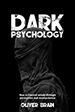 Dark Psychology: How to Control minds through persuasion and manipulation (English Edition)
