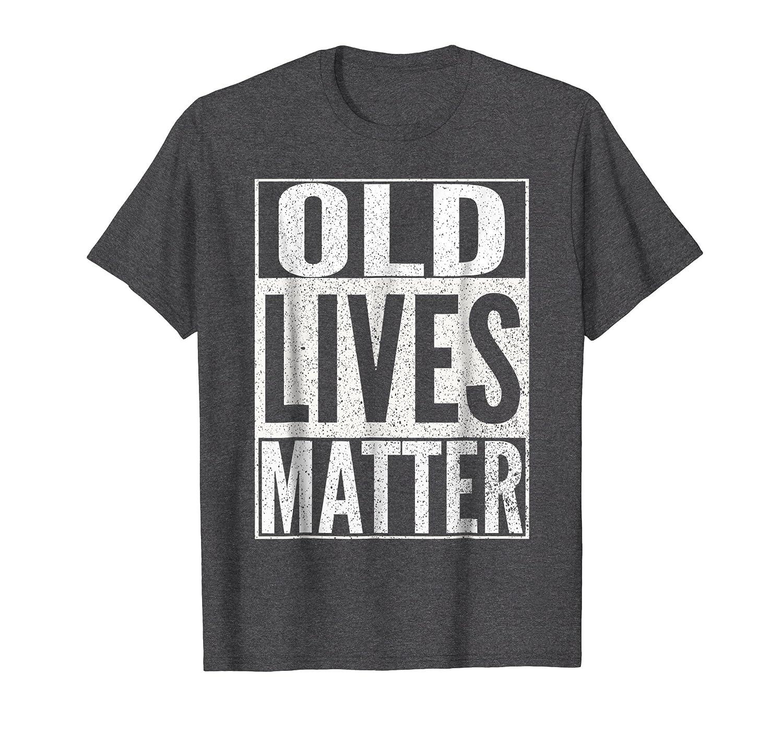 Funny Old Lives Matter T Shirt Men Women Elderly Seniors-alottee gift