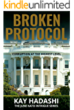 Broken Protocol: Corruption at the Highest Level (The June Kato Intrigue Series Book 6)