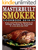 Masterbuilt Smoker Cookbook 2019-20: Easy and Flavorful Masterbuilt Smoker Recipes for Everyone to Live & Eat Well