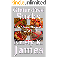 Gluten-Free Sucks: No More Gluten? Now What?