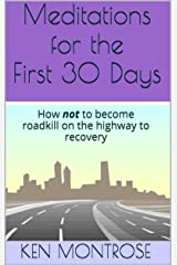 Meditations for the First 30 Days: How not to become roadkill on the highway to recovery Kindle Edition