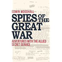 Spies of the Great War: Adventures with the Allied Secret Service