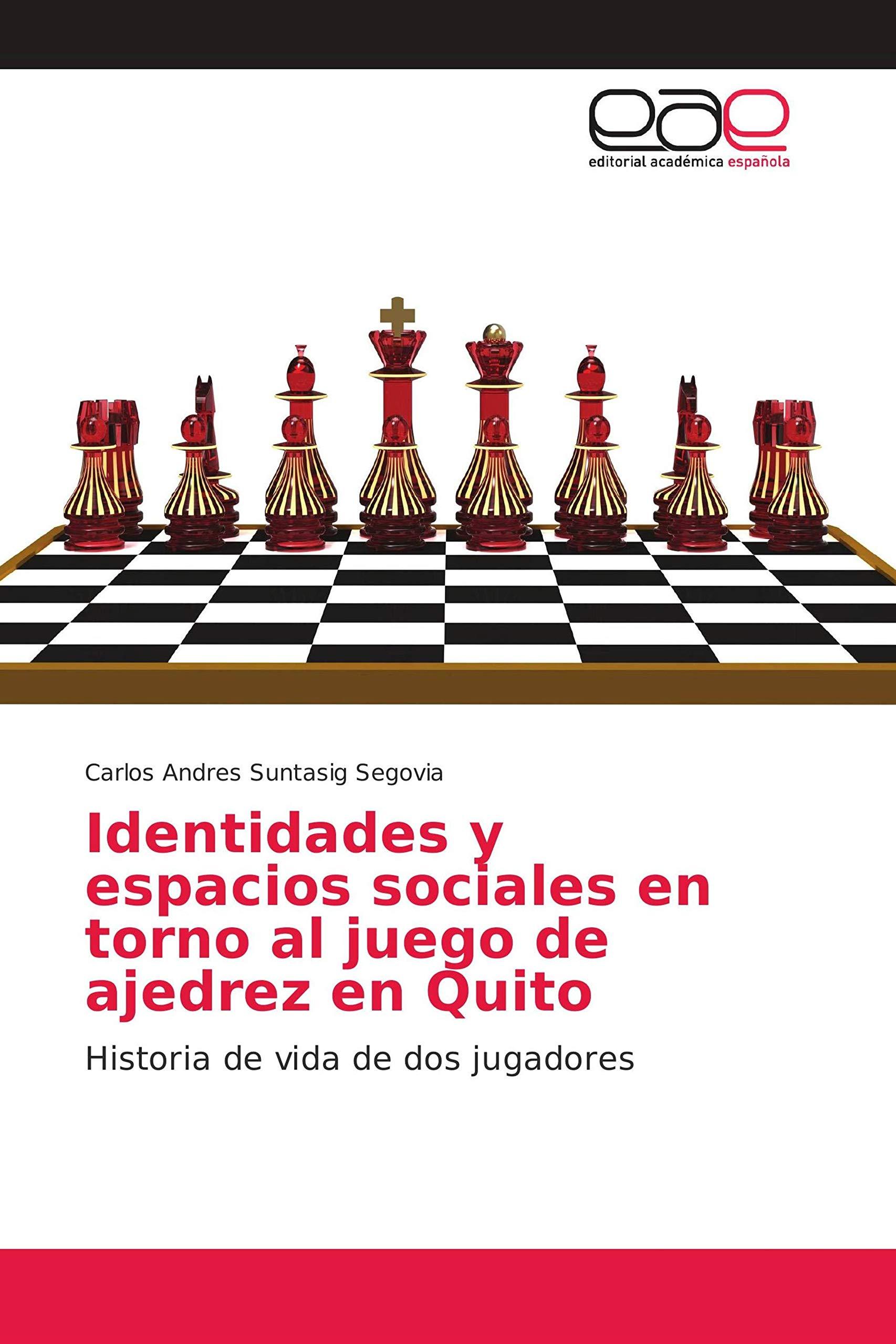 Identidades y espacios sociales en torno al juego de ajedrez en Quito: Historia de vida de dos jugadores: Amazon.es: Suntasig Segovia, Carlos Andres: Libros