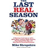 The Last Real Season: A Hilarious Look Back at 1975 - When Major Leaguers Made Peanuts, the Umpires Wore Red, and Billy Marti