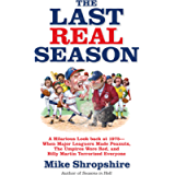 The Last Real Season: A Hilarious Look Back at 1975 - When Major Leaguers Made Peanuts, the Umpires Wore Red, and Billy…
