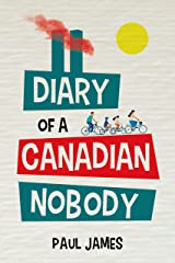 THE DIARY OF A CANADIAN NOBODY: And how the war on terror affects his modern family Kindle Edition