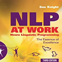 NLP at Work: The Essence of Excellence, 3rd Edition (People Skills for Professionals)
