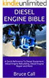Diesel Engine Bible: A Quick Reference To Diesel Equipment, Diesel Engine Rebuilding, Diesel Engine Repair and More