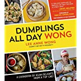 Dumplings All Day Wong: A Cookbook of Asian Delights From a Top Chef