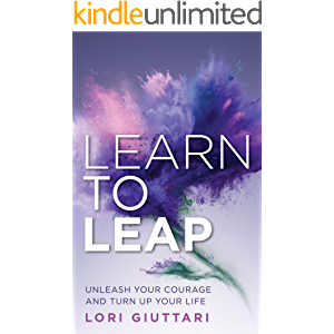 Learn to Leap: Unleash Your Courage and Turn Up Your Life