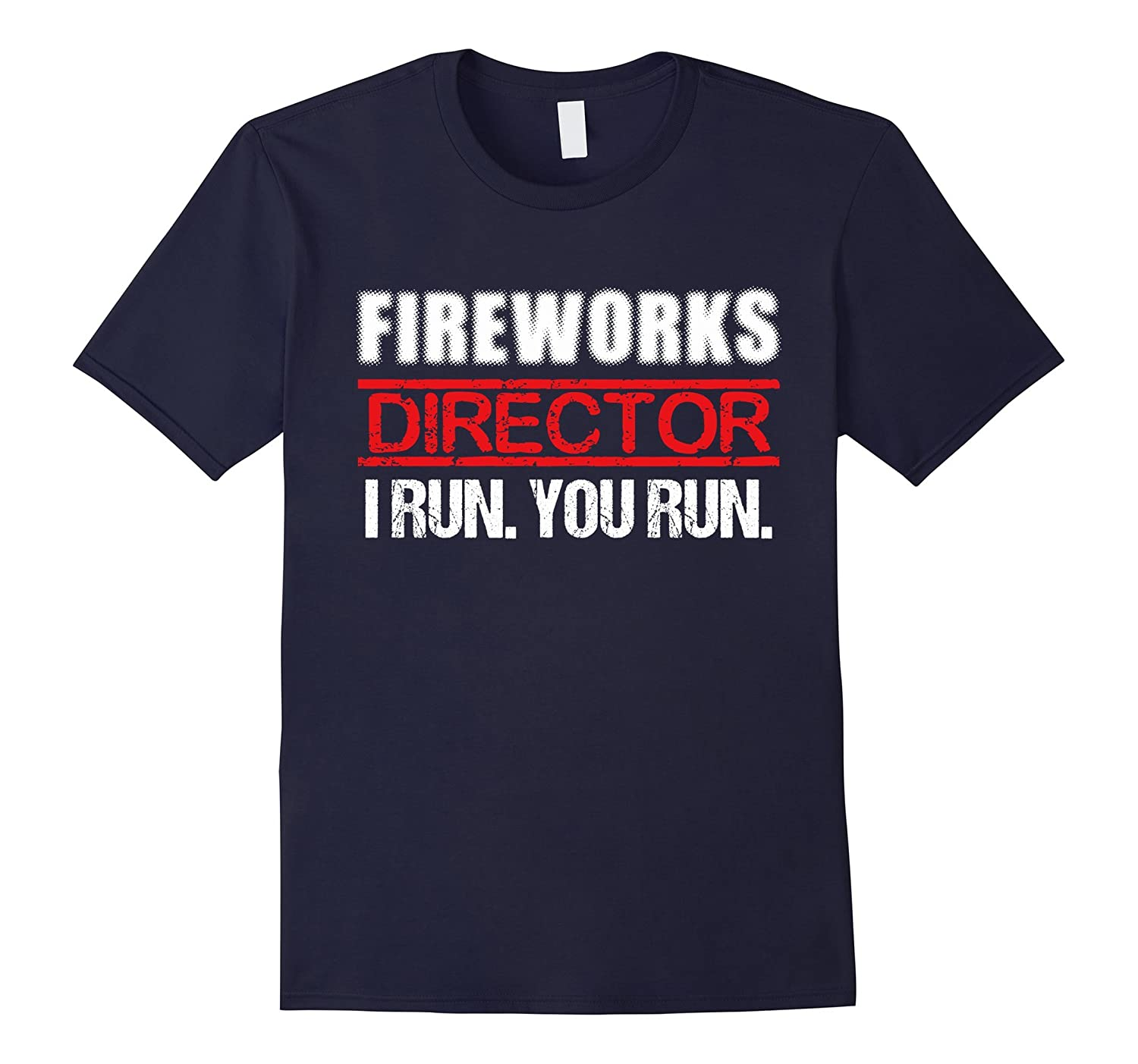 Fireworks Director If I Run You Run T-Shirt 4th Of July Tee-PL