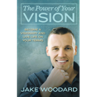 The Power Of Your Vision: How To Become a Visionary And Live Life On Your Terms (English Edition)
