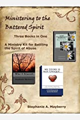 Ministering to the Battered Spirit: A Ministry Kit for Battling the Spirit of Abuse (Healing for the Battered Spirit Book 4) Kindle Edition