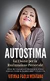 """Autostima - La Chiave per la Realizzazione Personale: Come potenziare la fiducia in se stessi e raggiungere il proprio obiettivo di vita (Collana """"Progetto Evolutivo"""" Vol. 3)"""