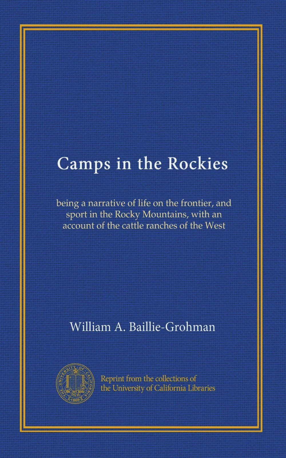 Download Camps in the Rockies: being a narrative of life on the frontier, and sport in the Rocky Mountains, with an account of the cattle ranches of the West pdf