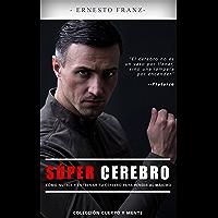 SÚPER CEREBRO: CÓMO NUTRIR Y ENTRENAR TU CEREBRO PARA RENDIR AL MÁXIMO (Cuerpo y Mente nº 1) (Spanish Edition)