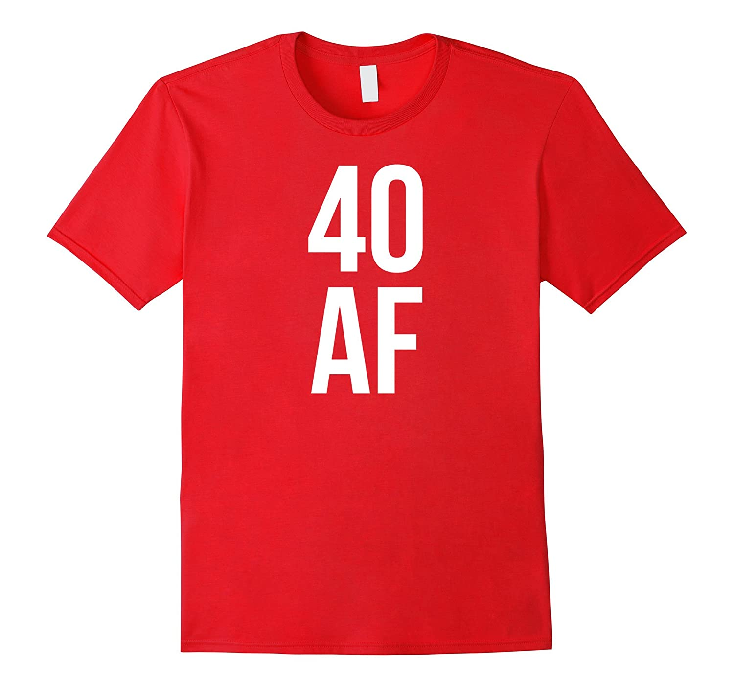 40 AF Shirt 40th Birthday Forty Tshirt Top Funny Women Men-CD