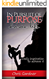 In Pursuit Of Purpose Driven Life: Daily Inspirations to Achieve It,The Pursuit of Happiness,Alpha,How to Stop Worrying,Move Only Forward, Best Life, Life, Become Сonfident (English Edition)