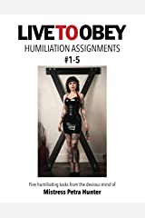 Humiliation Assignments #1-5 (Live To Obey: Humiliation Assignments) Kindle Edition