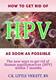 Health book : HOW TO GET RID OF HPV AS SOON AS POSSIBLE: The new ways to get rid of  Human  Papillomarvirus (HPV) within 7 months