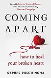 Coming Apart: How to Heal Your Broken Heart (Book on Breakups, Broken Hearts, Divorce Gift for Women, Healing a Broken…