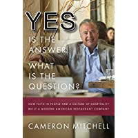 Yes is the Answer! What is the Question?: How Faith In People and a Culture Of Hospitality...