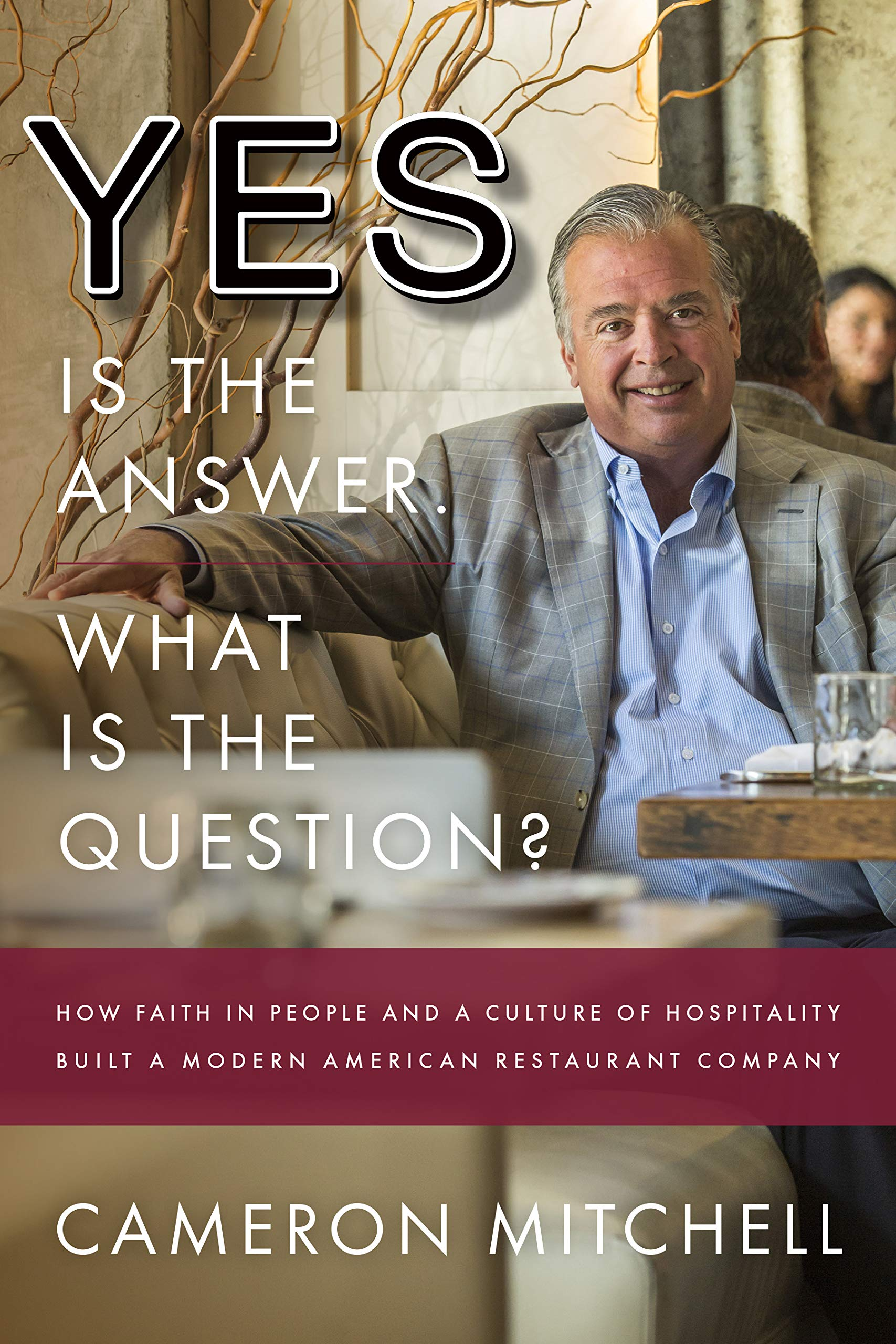 yes is the answer what is the question how faith in people and a culture of hospitality built a modern american restaurant company ebook