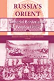 Russia's Orient: Imperial Borderlands and Peoples, 1700–1917 (Indiana-Michigan Series in Russian and East European Studies)