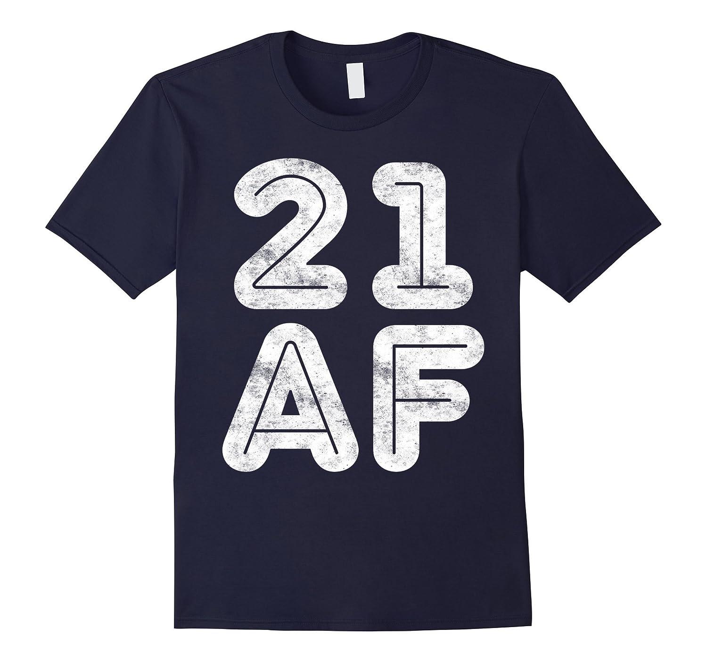 09c2b967de 21 AF T-Shirt Funny 21st Birthday Gift Shirt-RT – Rateeshirt