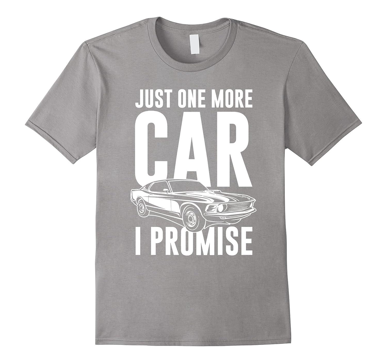 0ff4ea33b Just One More Car I Promise T-Shirt Car Guy Shirt-RT – Rateeshirt