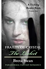 Frailty of Crystal - The Locket: A Paranormal Fantasy Witch Romance (The Ticking Realm Book 1) Kindle Edition