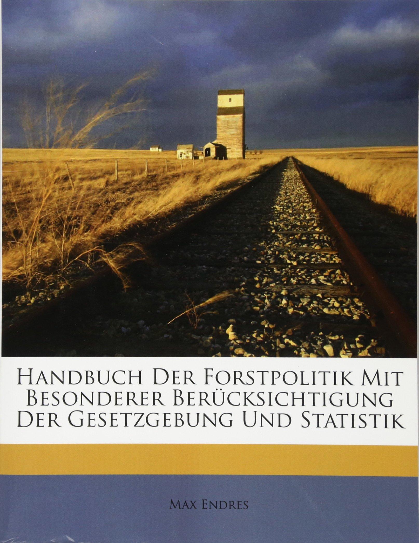 Download Handbuch Der Forstpolitik Mit Besonderer Berücksichtigung Der Gesetzgebung Und Statistik (German Edition) ebook
