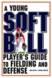 A Young Softball Player's Guide to Fielding and Defense (Young Player's)