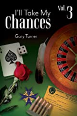 I'll Take My Chances: Volume 3 Kindle Edition